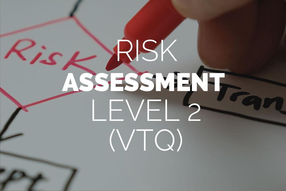 Risk Assessment Level 2 (VTQ)